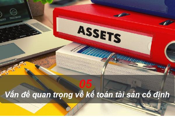 05 vấn đề quan trọng về kế toán tài sản cố định