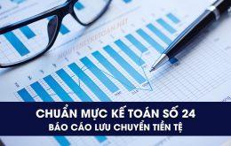 Chuẩn mực kế toán số 24 - Báo cáo lưu chuyển tiền tệ